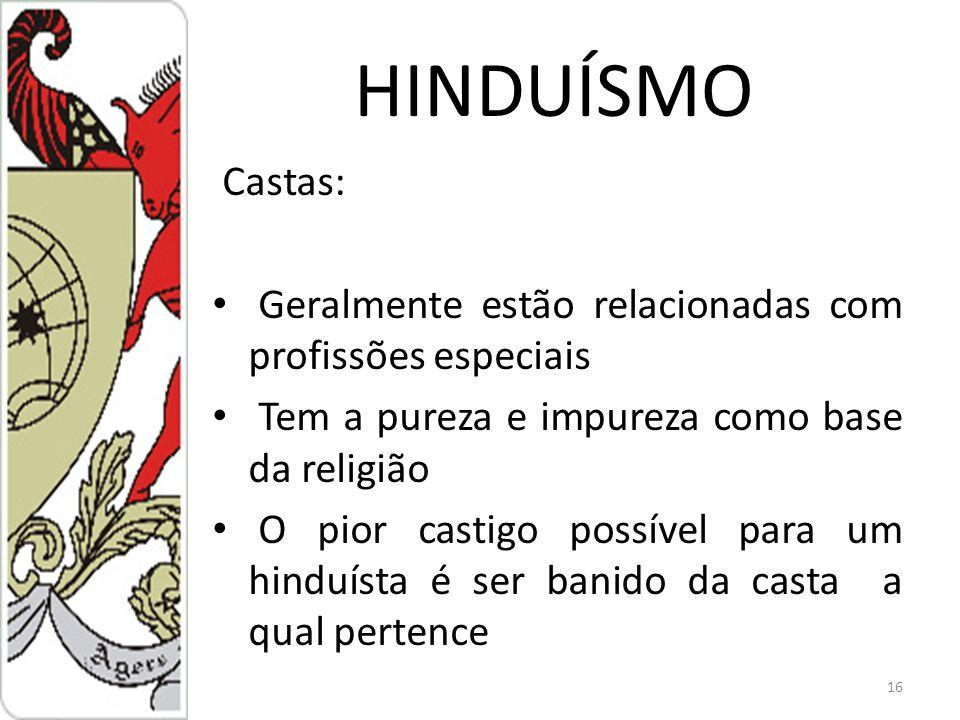 HINDUÍSMO Castas: Geralmente estão relacionadas com profissões especiais. Tem a pureza e impureza como base da religião.