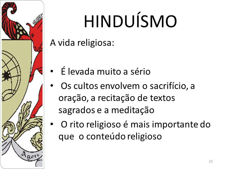 HINDUÍSMO A vida religiosa: É levada muito a sério