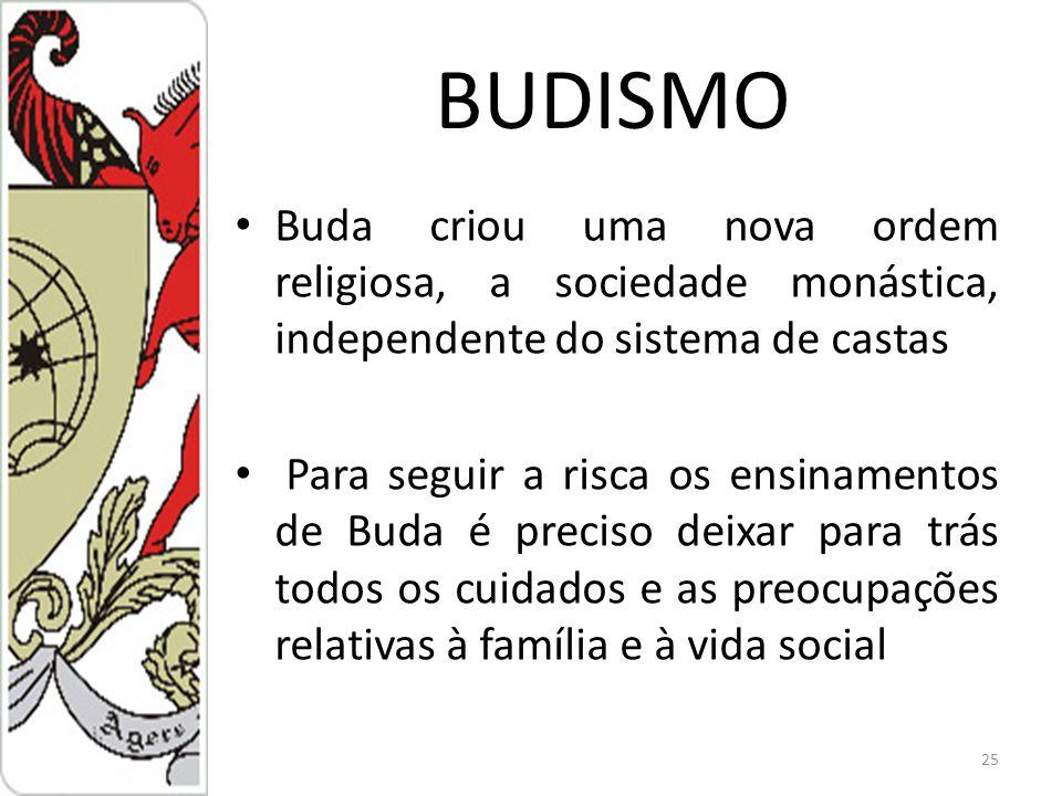 BUDISMO Buda criou uma nova ordem religiosa, a sociedade monástica, independente do sistema de castas.