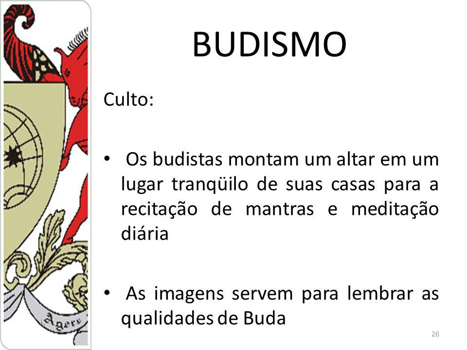 BUDISMO Culto: Os budistas montam um altar em um lugar tranqüilo de suas casas para a recitação de mantras e meditação diária.