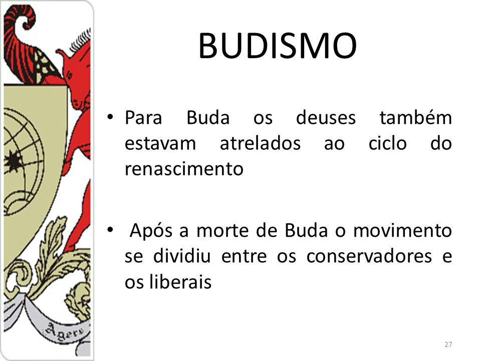 BUDISMO Para Buda os deuses também estavam atrelados ao ciclo do renascimento.