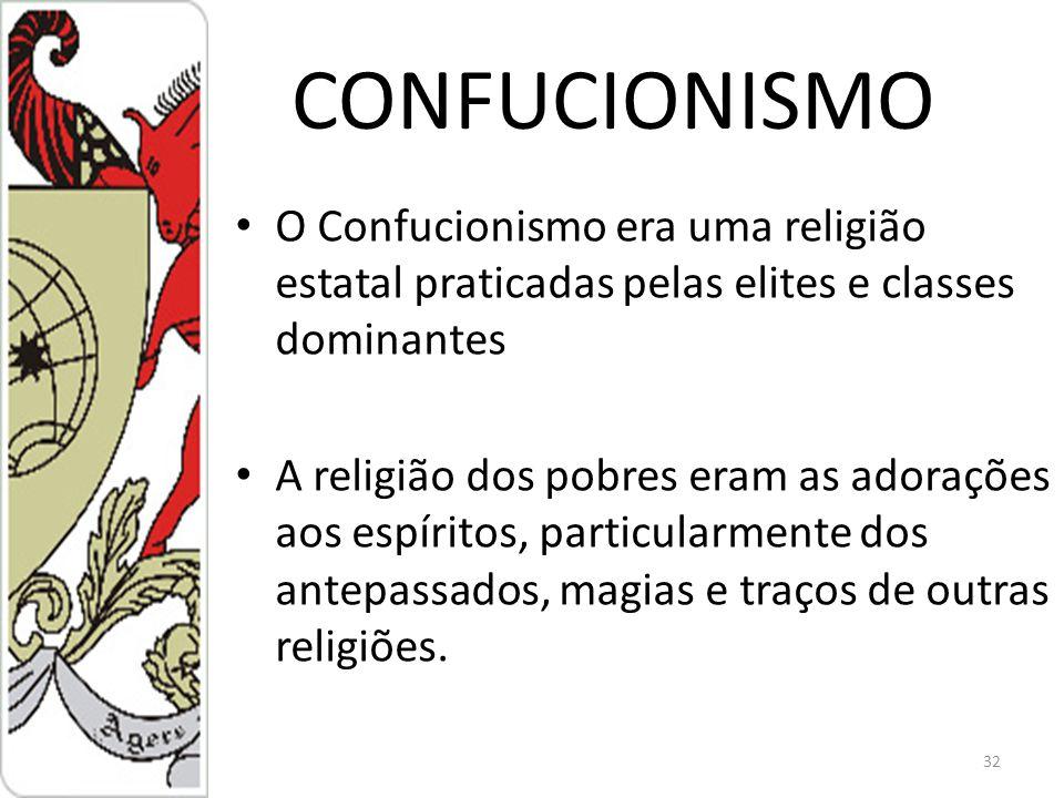 CONFUCIONISMO O Confucionismo era uma religião estatal praticadas pelas elites e classes dominantes.