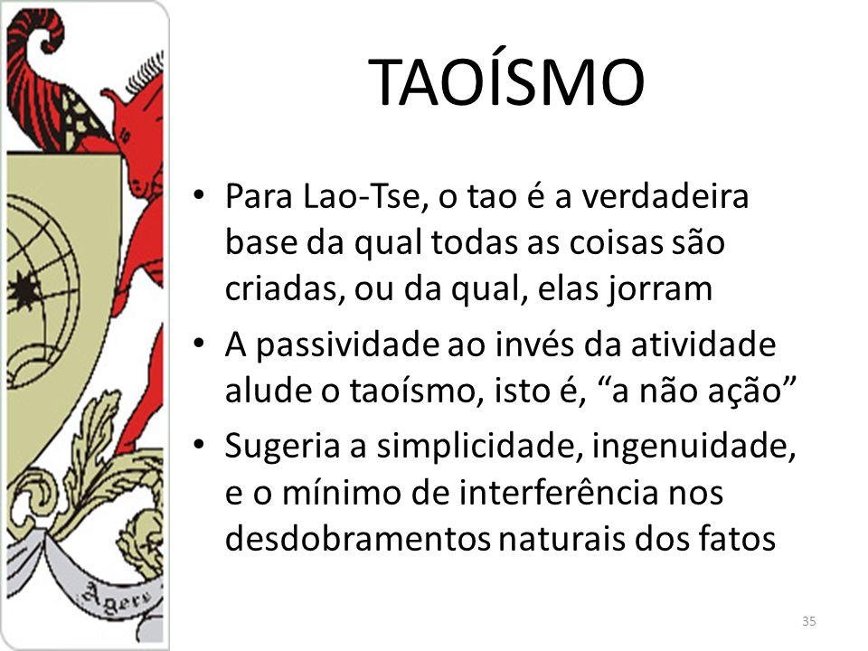 TAOÍSMO Para Lao-Tse, o tao é a verdadeira base da qual todas as coisas são criadas, ou da qual, elas jorram.