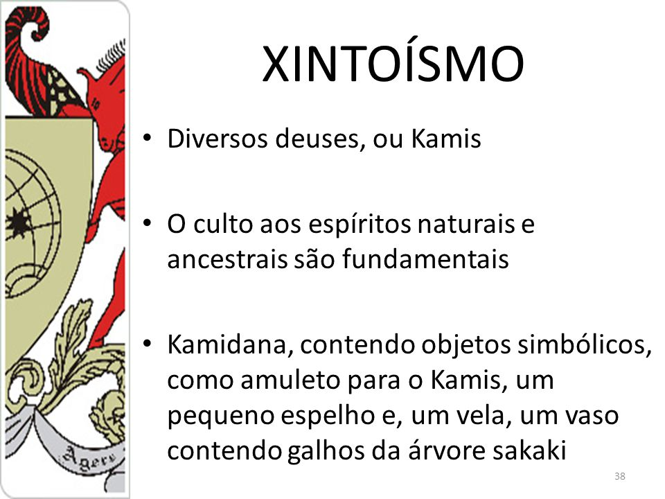 XINTOÍSMO Diversos deuses, ou Kamis