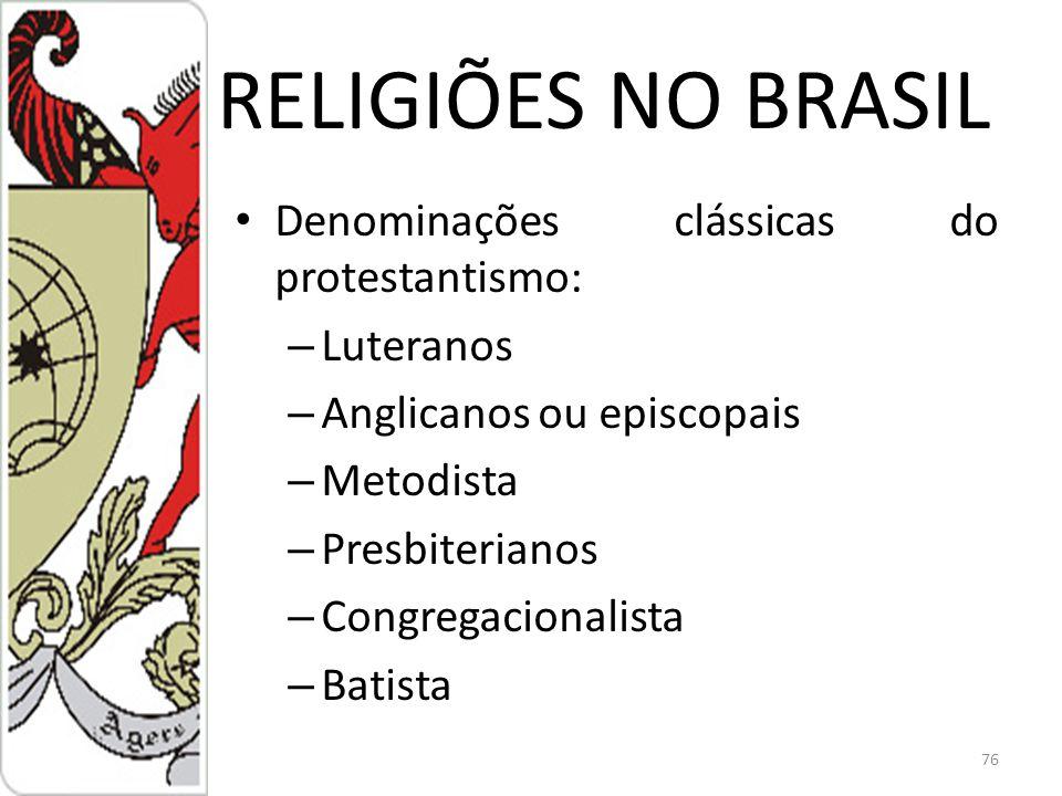 RELIGIÕES NO BRASIL Denominações clássicas do protestantismo: