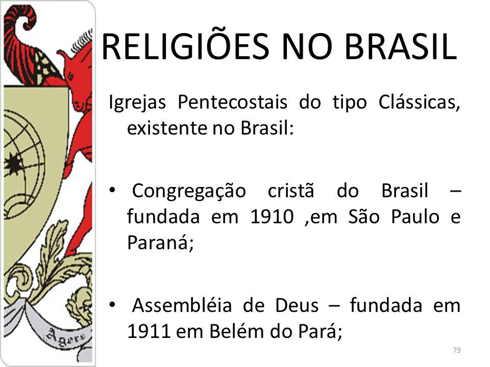 RELIGIÕES NO BRASIL Igrejas Pentecostais do tipo Clássicas, existente no Brasil:
