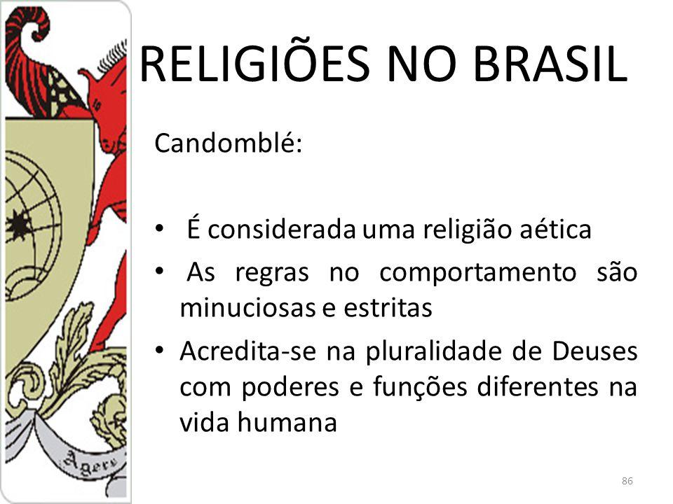 RELIGIÕES NO BRASIL Candomblé: É considerada uma religião aética