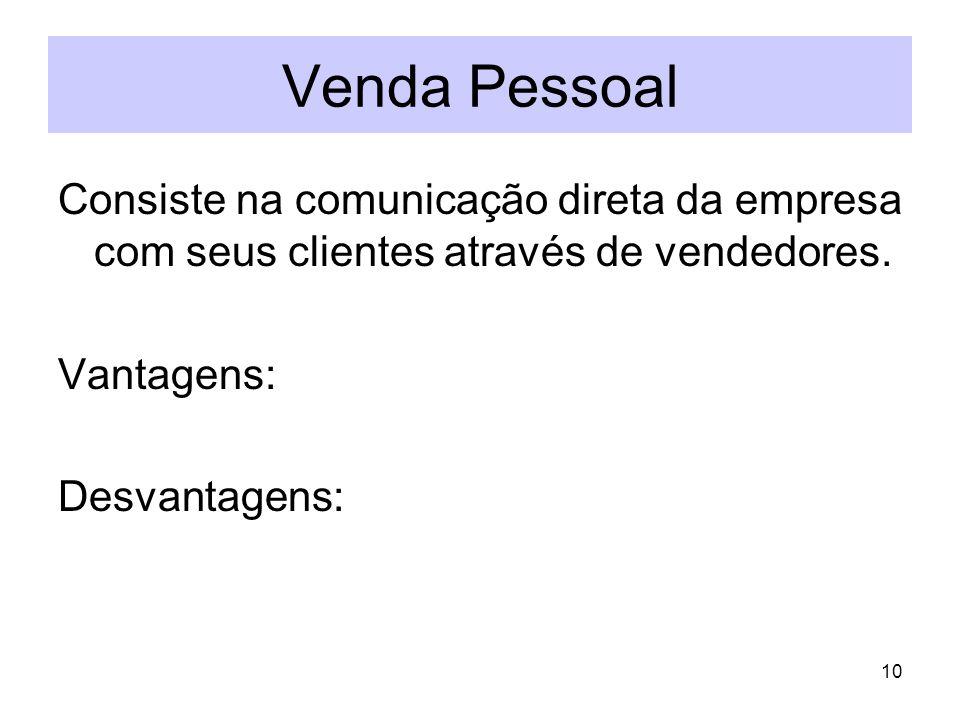 Venda Pessoal Consiste na comunicação direta da empresa com seus clientes através de vendedores. Vantagens: