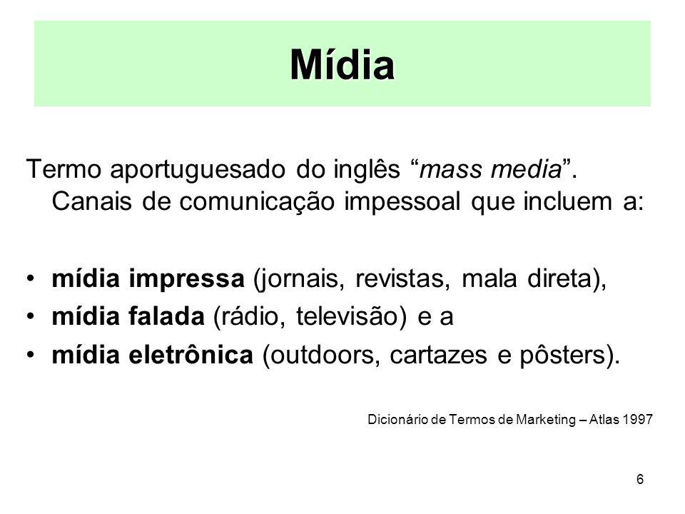 Mídia Termo aportuguesado do inglês mass media . Canais de comunicação impessoal que incluem a: mídia impressa (jornais, revistas, mala direta),