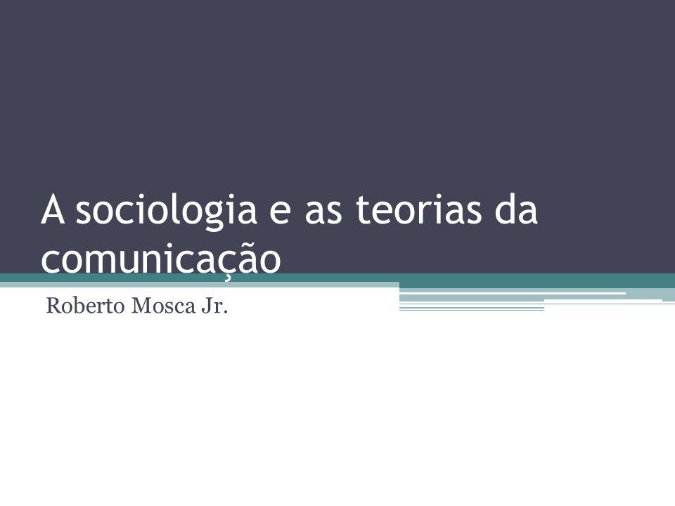 A sociologia e as teorias da comunicação
