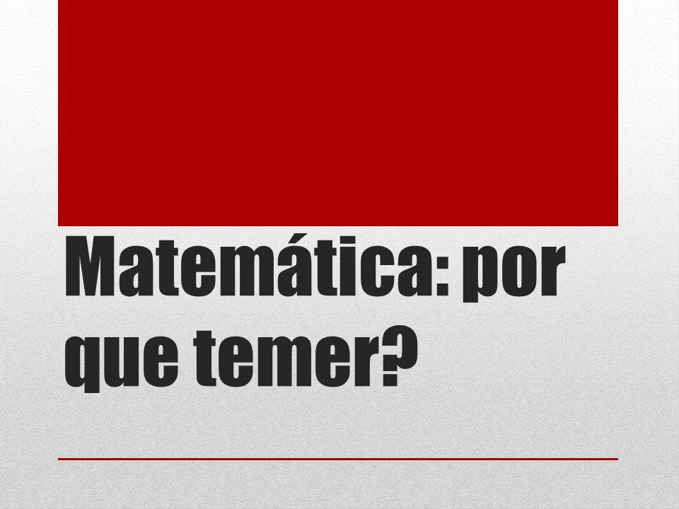 Matemática: por que temer