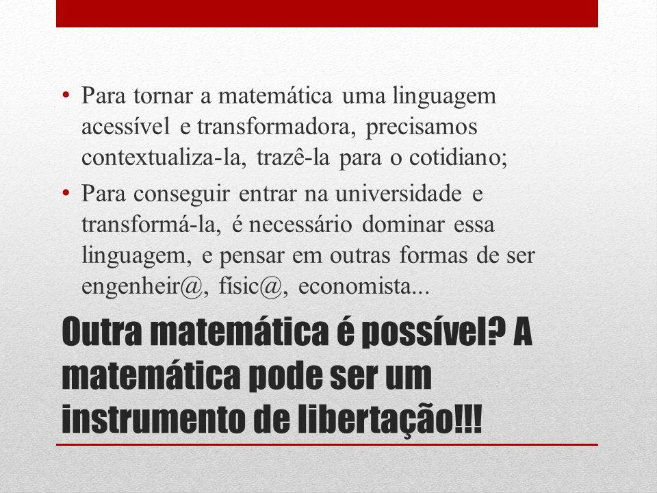 Para tornar a matemática uma linguagem acessível e transformadora, precisamos contextualiza-la, trazê-la para o cotidiano;