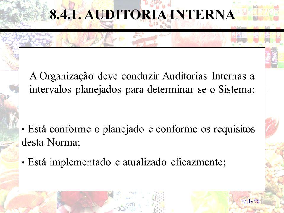 8.4.1. AUDITORIA INTERNA A Organização deve conduzir Auditorias Internas a intervalos planejados para determinar se o Sistema: