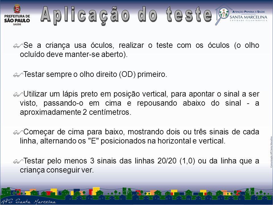 Aplicação do teste Se a criança usa óculos, realizar o teste com os óculos (o olho ocluído deve manter-se aberto).