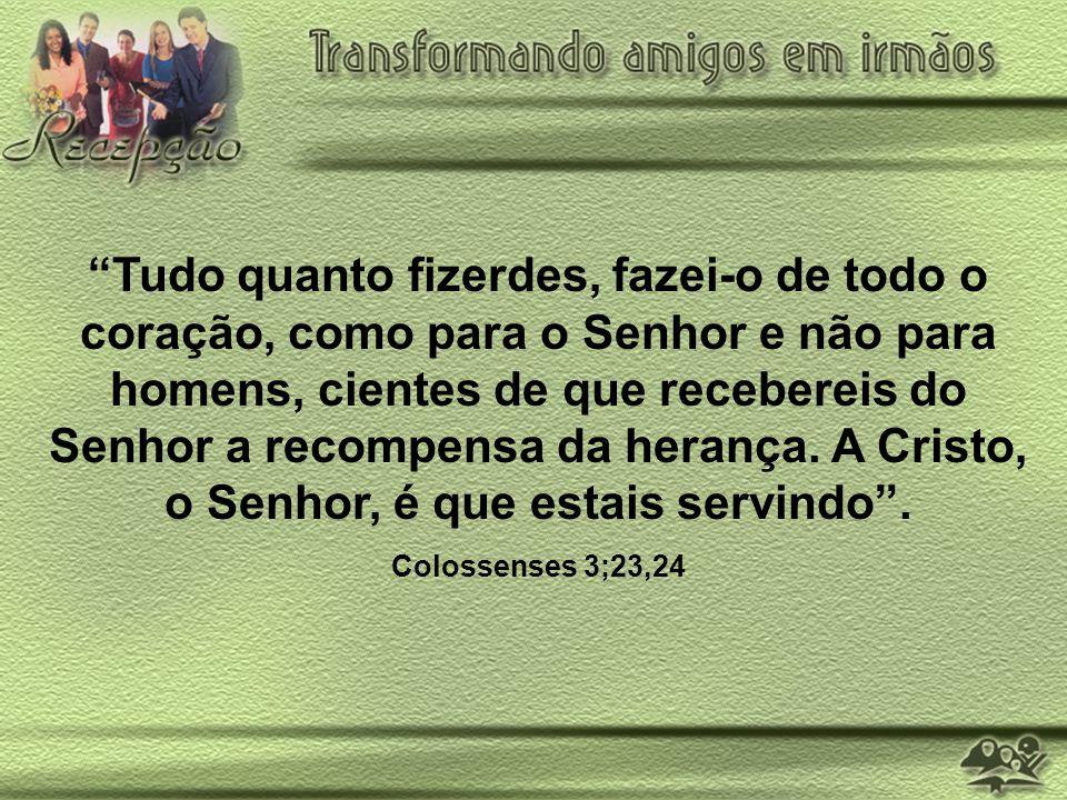 Tudo quanto fizerdes, fazei-o de todo o coração, como para o Senhor e não para homens, cientes de que recebereis do Senhor a recompensa da herança. A Cristo, o Senhor, é que estais servindo .