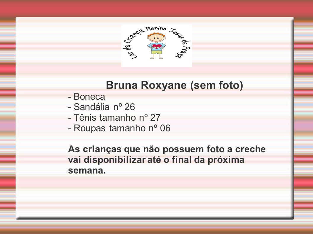 Bruna Roxyane (sem foto)