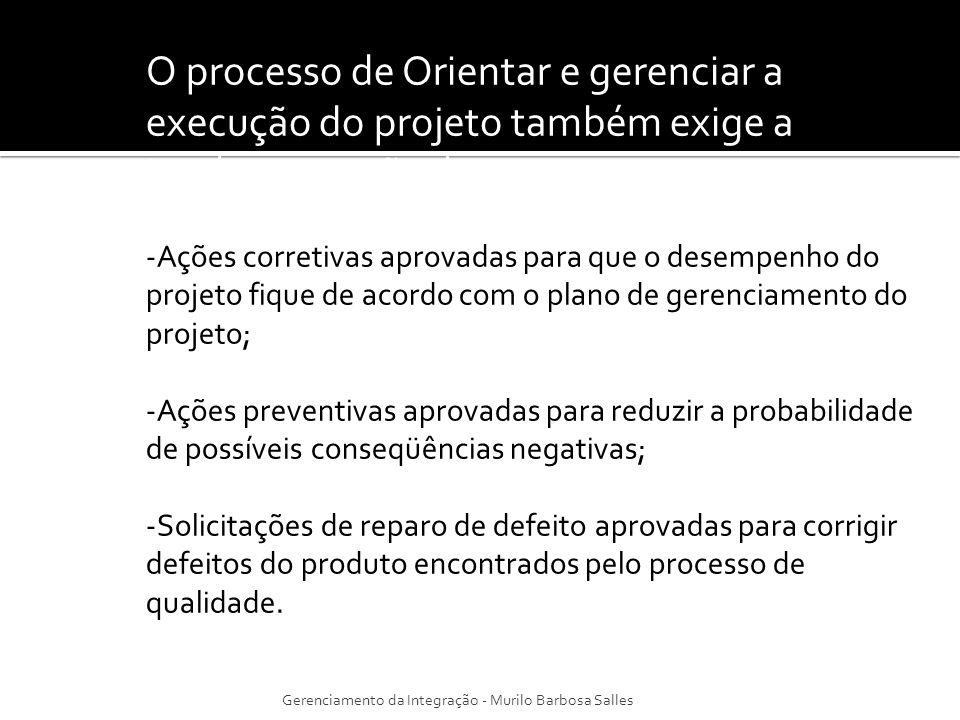 O processo de Orientar e gerenciar a execução do projeto também exige a implementação de: