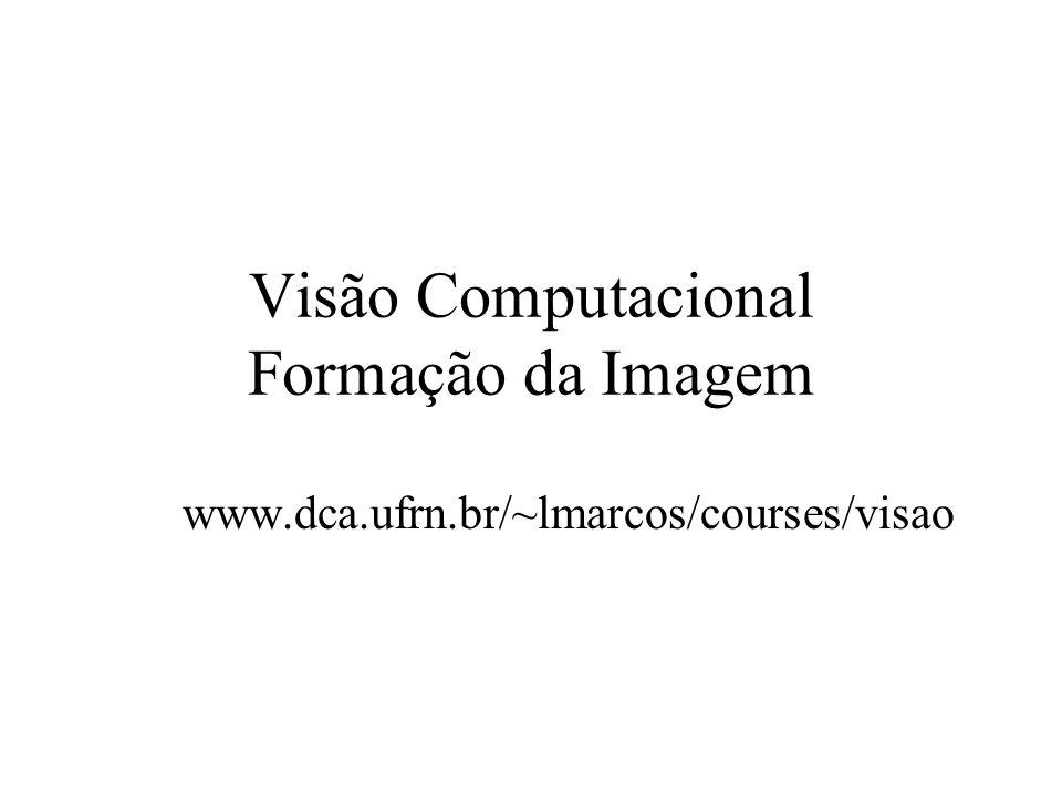 Visão Computacional Formação da Imagem