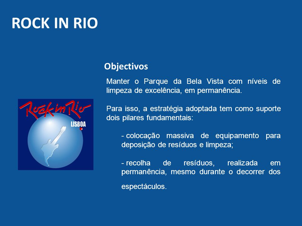 ROCK IN RIO Objectivos. Manter o Parque da Bela Vista com níveis de limpeza de excelência, em permanência.