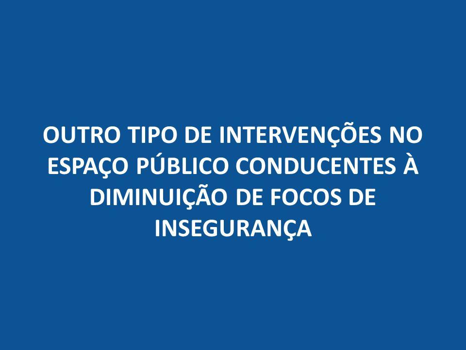 OUTRO TIPO DE INTERVENÇÕES NO ESPAÇO PÚBLICO CONDUCENTES À DIMINUIÇÃO DE FOCOS DE INSEGURANÇA