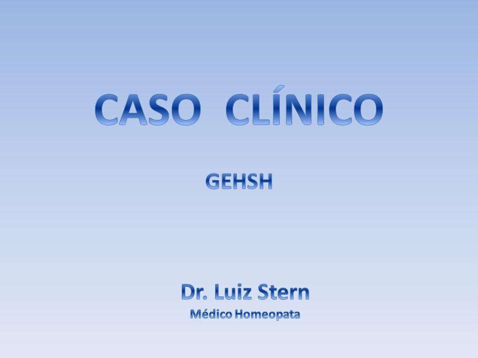 CASO CLÍNICO GEHSH Dr. Luiz Stern Médico Homeopata