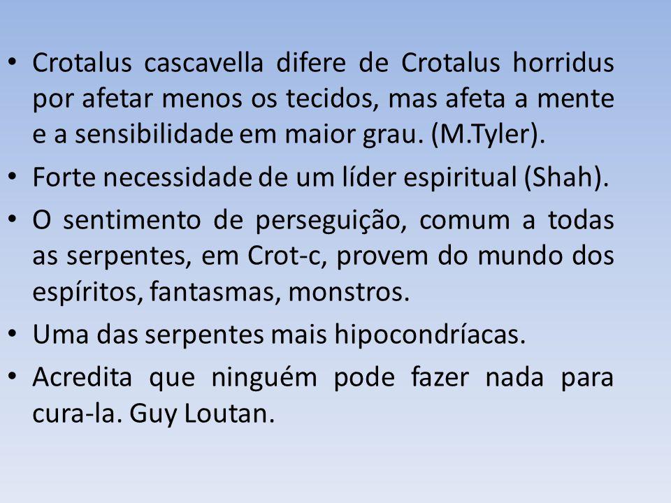 Crotalus cascavella difere de Crotalus horridus por afetar menos os tecidos, mas afeta a mente e a sensibilidade em maior grau. (M.Tyler).
