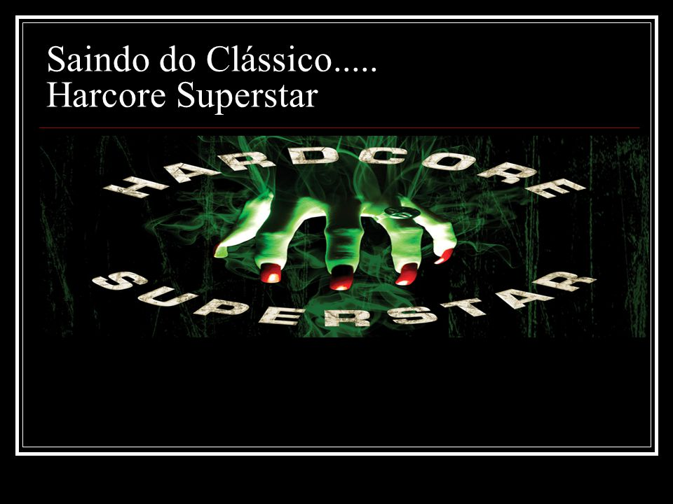 Saindo do Clássico..... Harcore Superstar