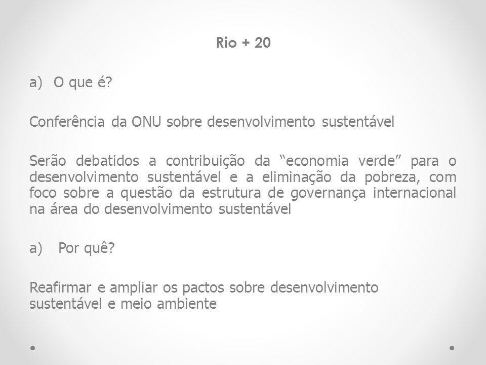 Rio + 20 O que é Conferência da ONU sobre desenvolvimento sustentável.