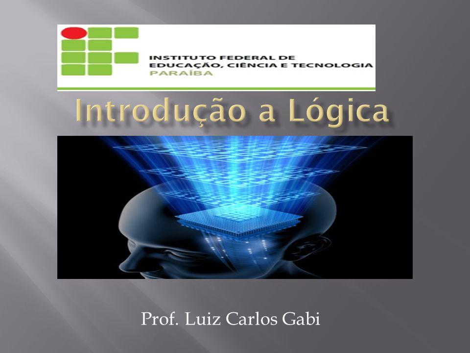 Introdução a Lógica Prof. Luiz Carlos Gabi