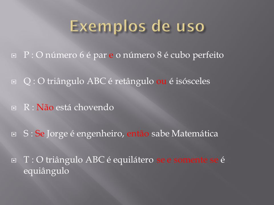 Exemplos de uso P : O número 6 é par e o número 8 é cubo perfeito