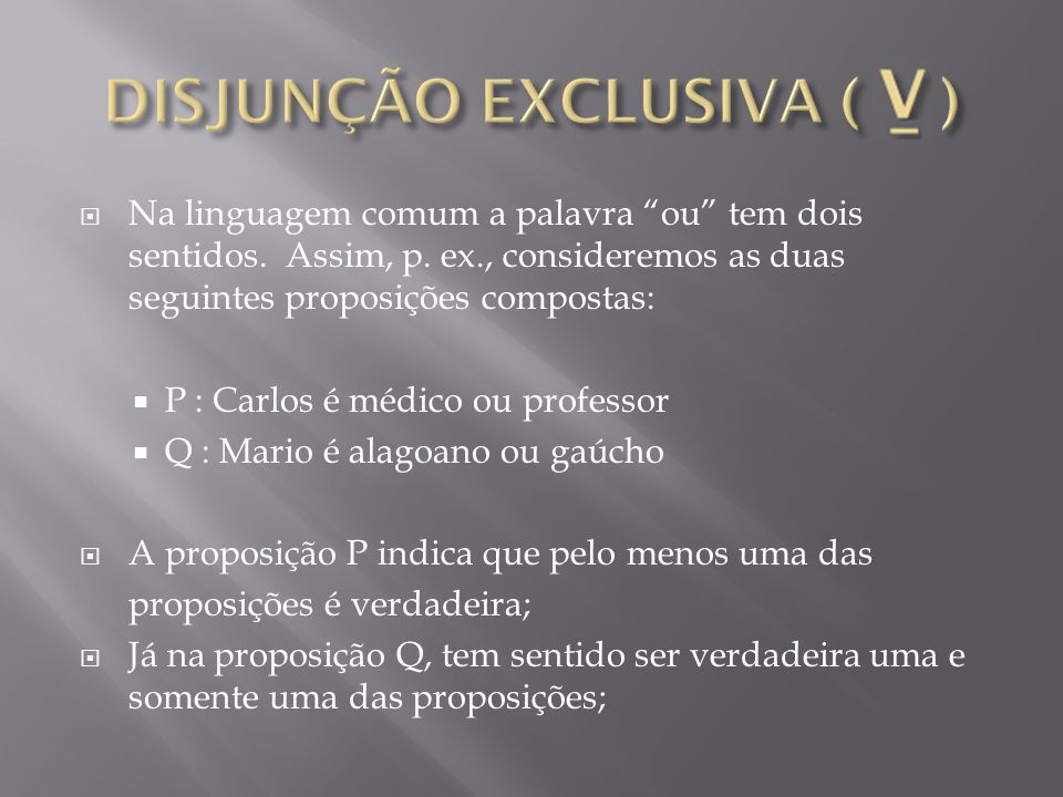 DISJUNÇÃO EXCLUSIVA ( )
