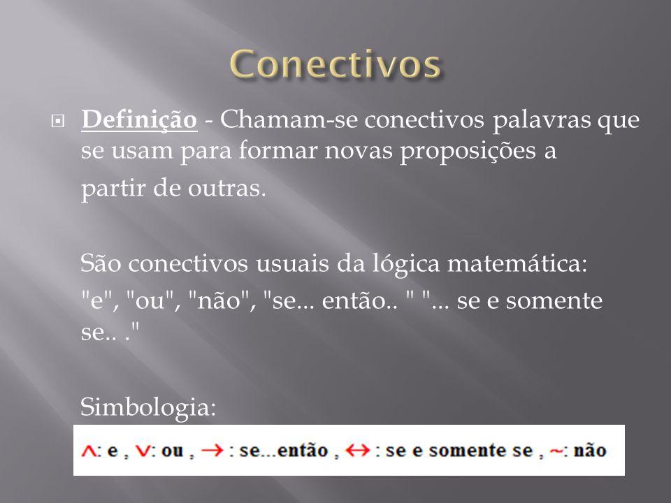 Conectivos Definição - Chamam-se conectivos palavras que se usam para formar novas proposições a. partir de outras.