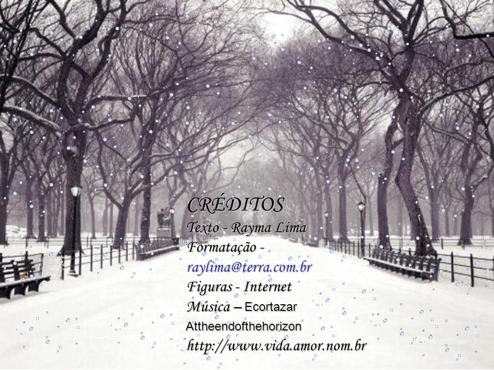 CRÉDITOS Texto - Rayma Lima Formatação - raylima@terra.com.br