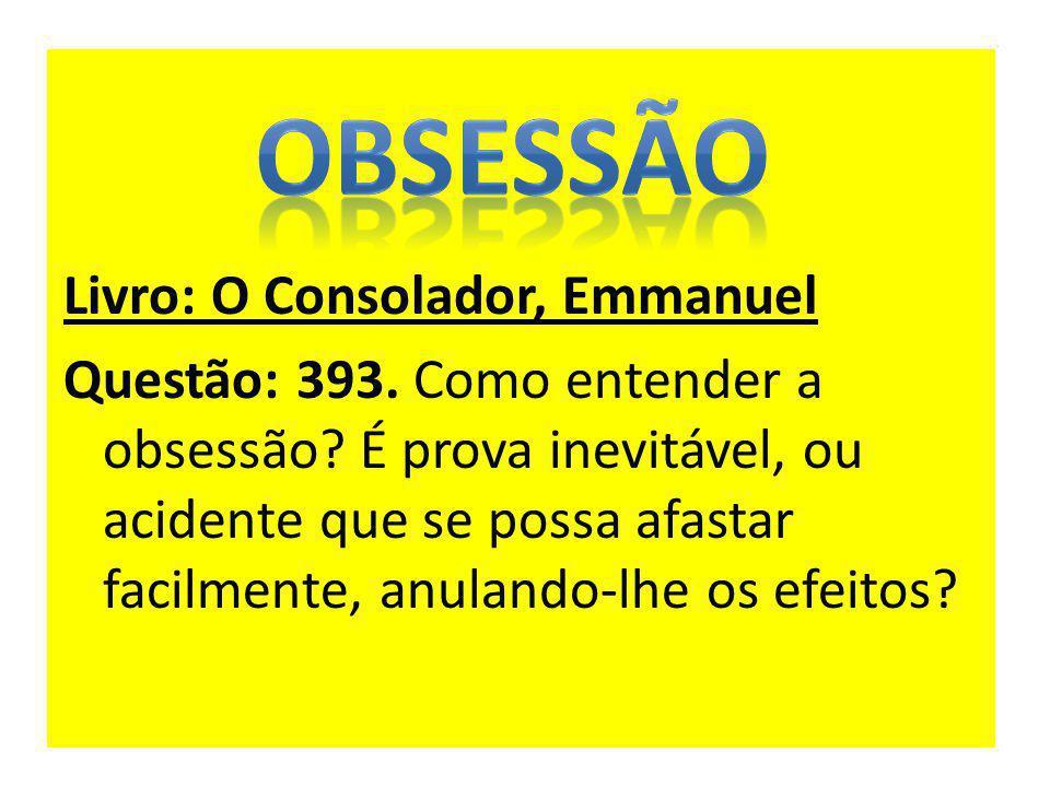 OBSESSÃO Livro: O Consolador, Emmanuel