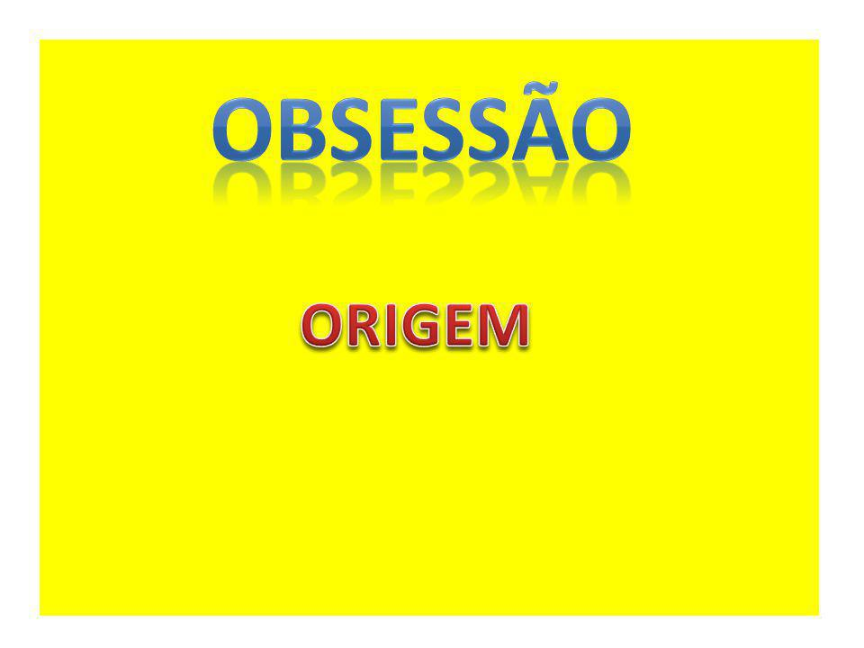 OBSESSÃO ORIGEM