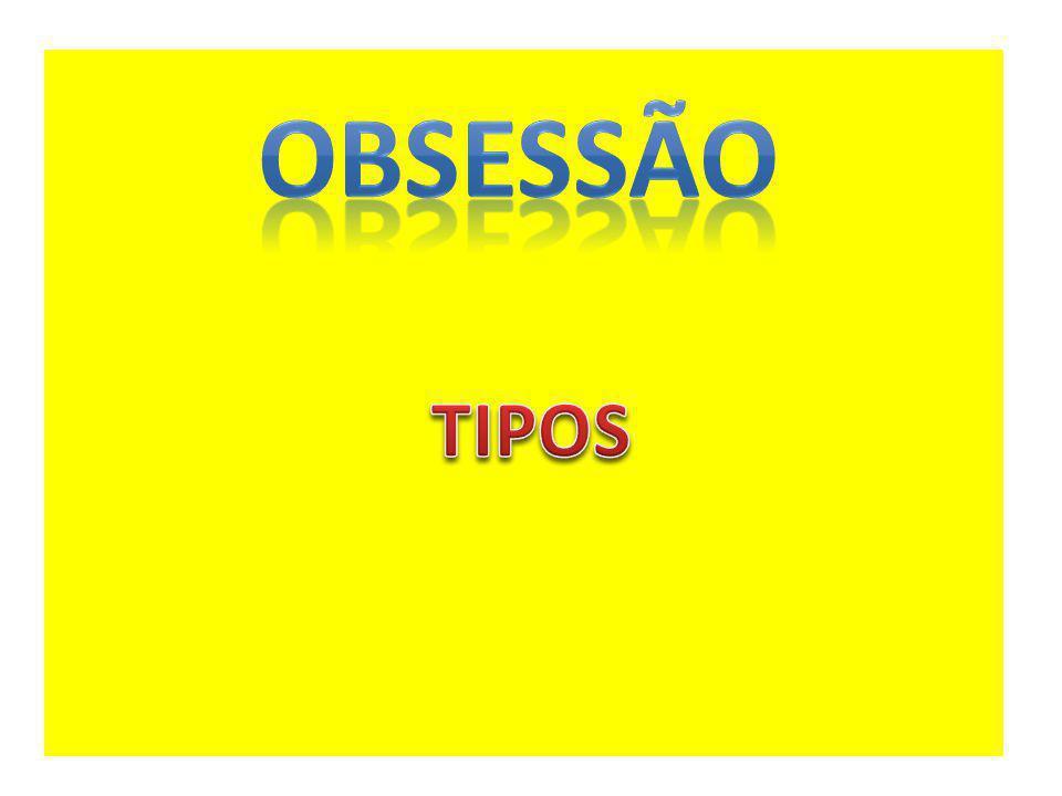 OBSESSÃO TIPOS