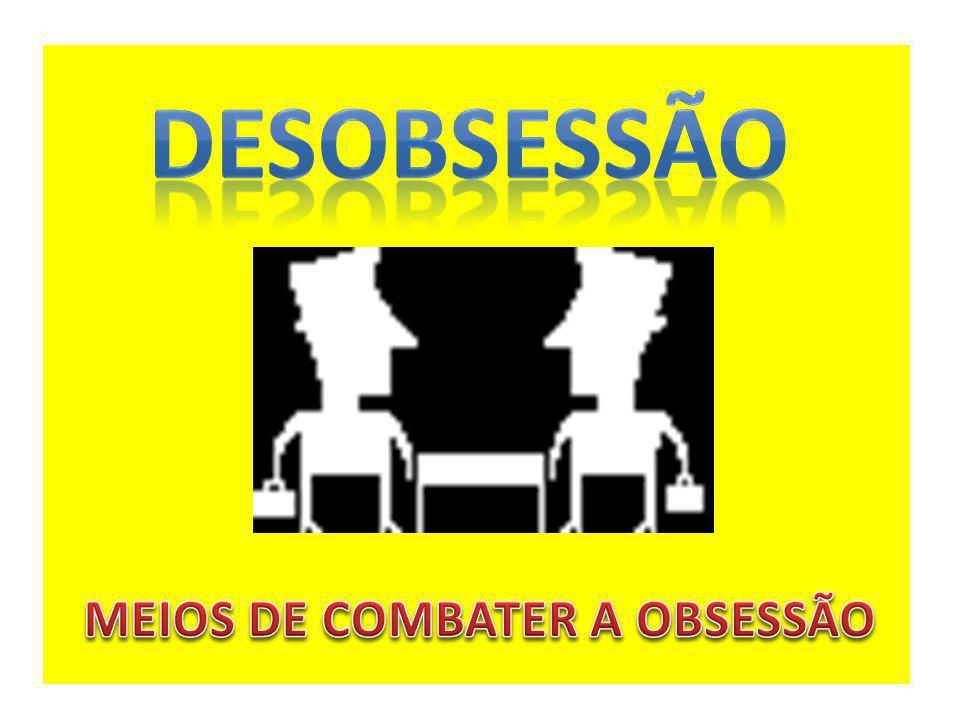 MEIOS DE COMBATER A OBSESSÃO