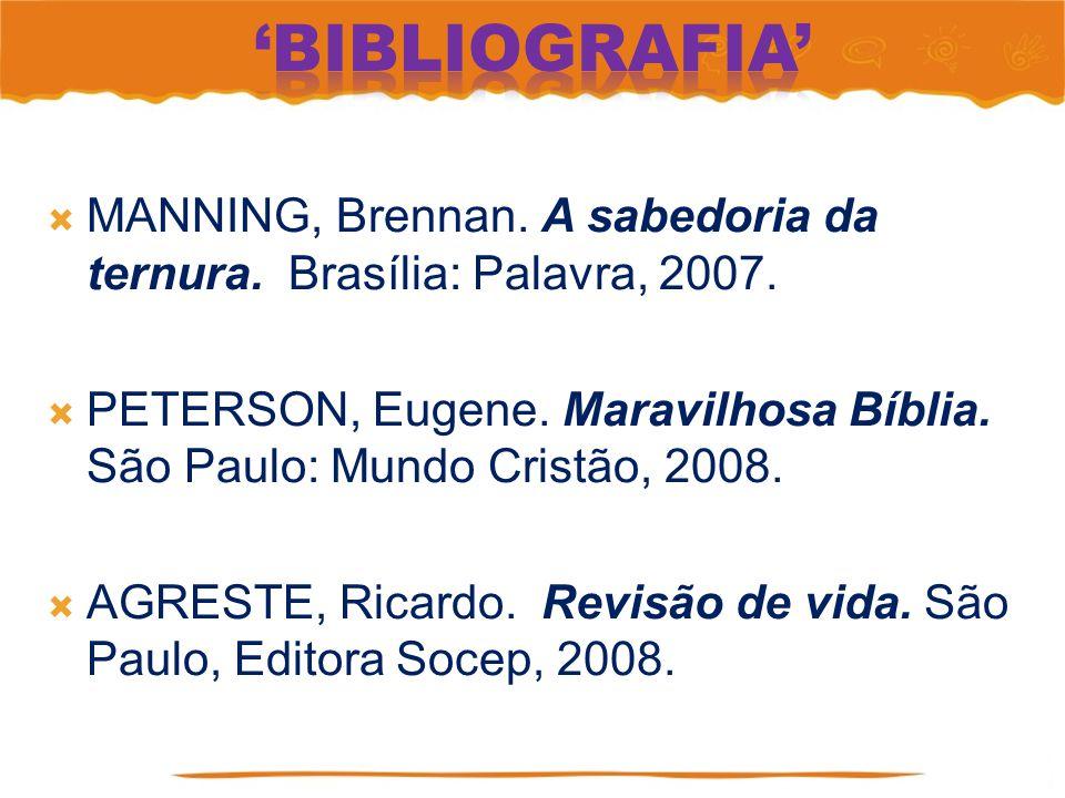 'Bibliografia' MANNING, Brennan. A sabedoria da ternura. Brasília: Palavra, 2007.