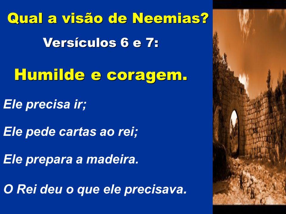 Humilde e coragem. Qual a visão de Neemias Versículos 6 e 7: