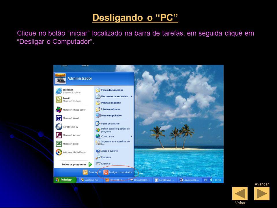 Desligando o PC Clique no botão iniciar localizado na barra de tarefas, em seguida clique em Desligar o Computador .