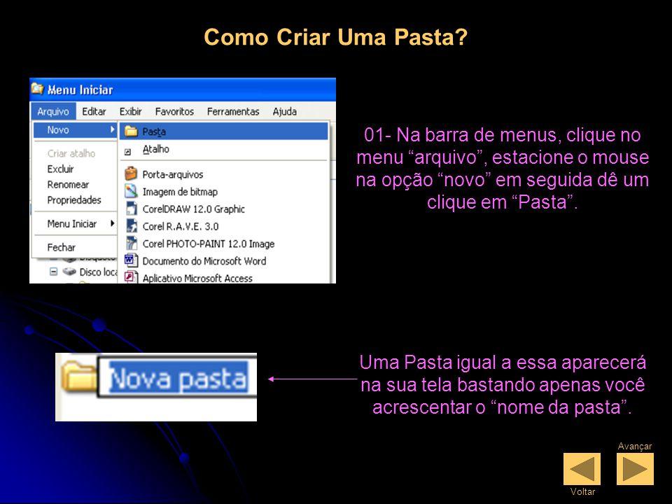 Como Criar Uma Pasta 01- Na barra de menus, clique no menu arquivo , estacione o mouse na opção novo em seguida dê um clique em Pasta .