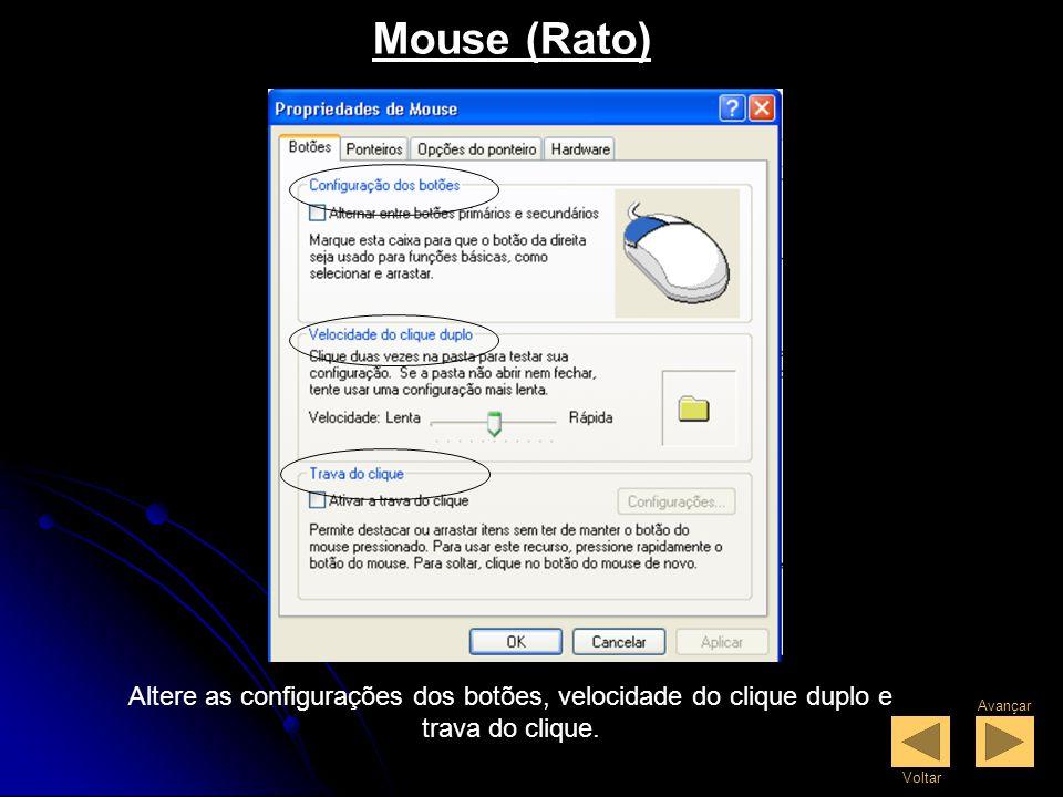 Mouse (Rato) Altere as configurações dos botões, velocidade do clique duplo e trava do clique. Avançar.