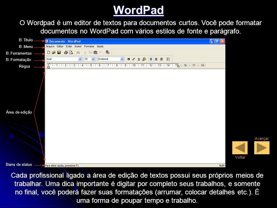 WordPad O Wordpad é um editor de textos para documentos curtos. Você pode formatar documentos no WordPad com vários estilos de fonte e parágrafo.