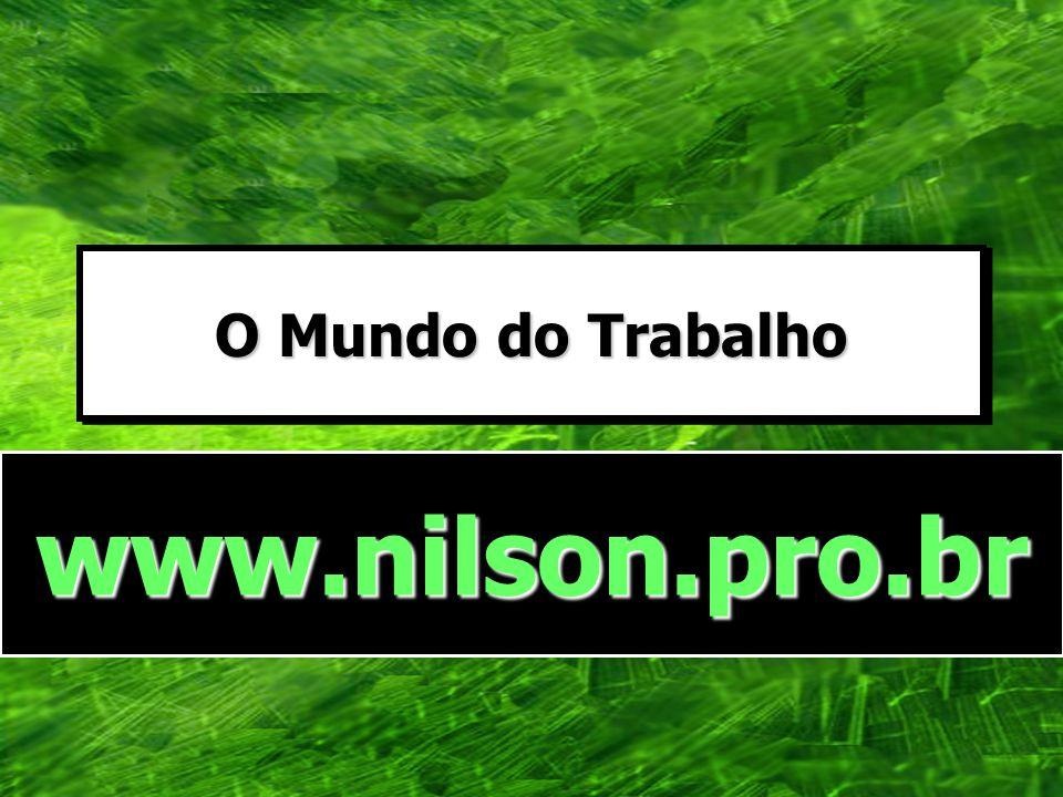 O Mundo do Trabalho www.nilson.pro.br www.nilson.pro.br