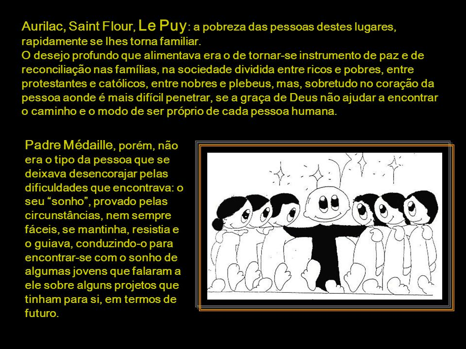 Aurilac, Saint Flour, Le Puy: a pobreza das pessoas destes lugares, rapidamente se lhes torna familiar.