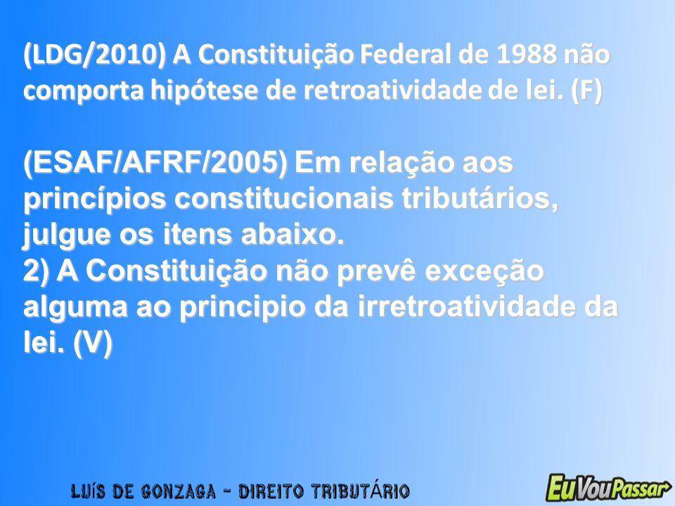 (LDG/2010) A Constituição Federal de 1988 não comporta hipótese de retroatividade de lei. (F)