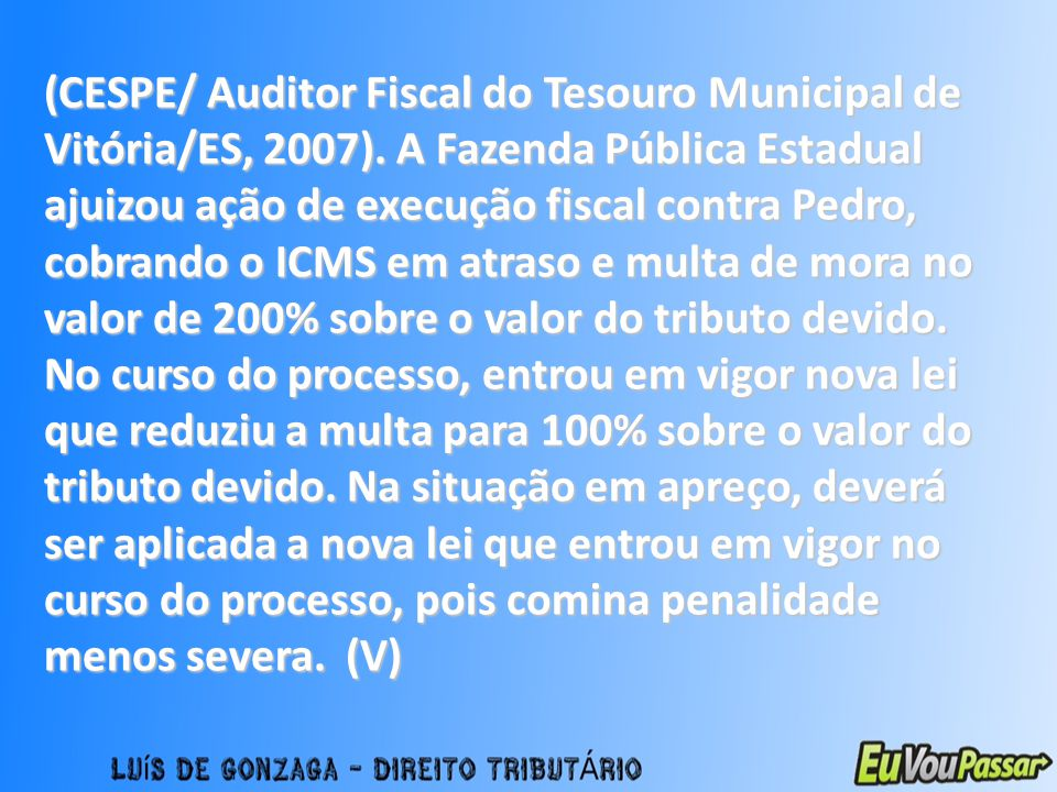 (CESPE/ Auditor Fiscal do Tesouro Municipal de Vitória/ES, 2007)
