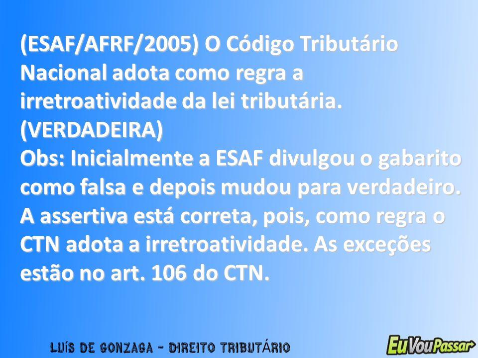 (ESAF/AFRF/2005) O Código Tributário Nacional adota como regra a irretroatividade da lei tributária. (VERDADEIRA)