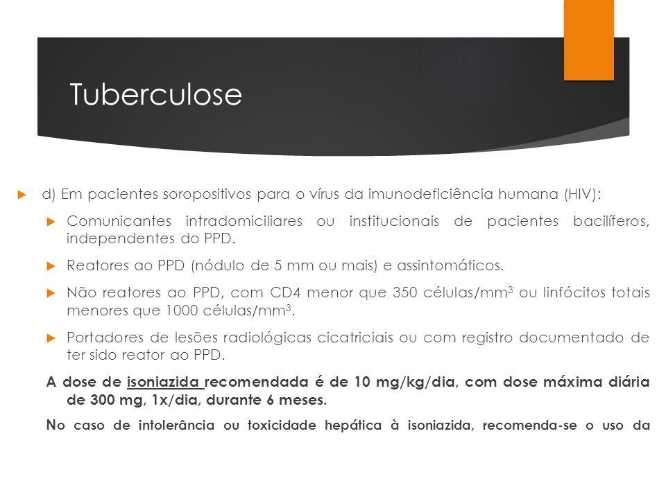 Tuberculose d) Em pacientes soropositivos para o vírus da imunodeficiência humana (HIV):