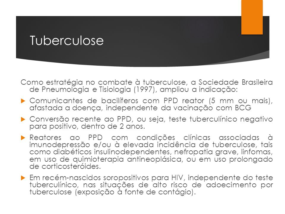 Tuberculose Como estratégia no combate à tuberculose, a Sociedade Brasileira de Pneumologia e Tisiologia (1997), ampliou a indicação: